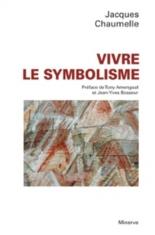 Vivre le symbolisme - JacquesChaumelle