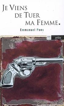 Je viens de tuer ma femme - EmmanuelPons