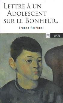 Lettre à un adolescent sur le bonheur - FrancoFerrucci