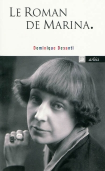 Le roman de Marina : romanvrai : Marina Tsvétaeva, 1892-1941 - DominiqueDesanti