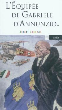 L'équipée de Gabriele D'Annunzio - AlbertLondres
