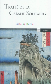 Traité de la cabane solitaire - AntoineMarcel