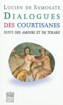 Dialogues des courtisanes| Suivi de Amours| Suivi de Toxaris - Lucien de Samosate