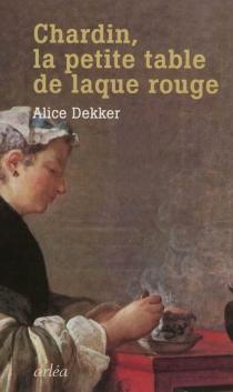 Chardin : la petite table de laque rouge - AliceDekker