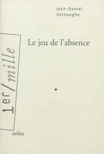 Le jeu de l'absence - Jean-DanielVerhaeghe