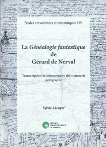 La Généalogie fantastique de Gérard de Nerval : transcription et commentaire du manuscrit autographe - SylvieLécuyer