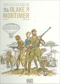 Dans les coulisses de Blake et Mortimer : les aventures de Blake et Mortimer - AndréJuillard