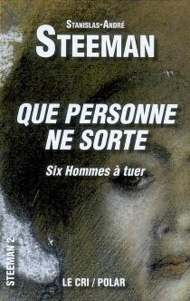 Que personne ne sorte : six hommes à tuer - Stanislas-AndréSteeman