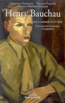 Henry Bauchau dans la tourmente du XXe siècle : configurations historiques et imaginaires - GenevièveDuchenne