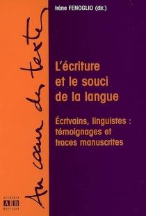 L'écriture et le souci de la langue : écrivains, linguistes : témoignages et traces manuscrites -