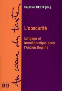 L'obscurité : langage et herméneutique sous l'Ancien Régime -