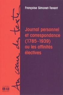Journal personnel et correspondance (1785-1939) ou Les affinités électives - FrançoiseSimonet-Tenant