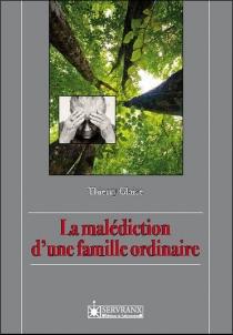 La malédiction d'une famille ordinaire : récit - ThierryGlaise