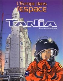 Tania, l'Europe dans l'espace - Pierre-EmmanuelPaulis