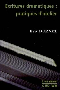 Ecritures dramatiques : pratiques d'atelier - ÉricDurnez
