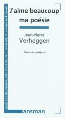 J'aime beaucoup ma poésie - Jean-PierreVerheggen