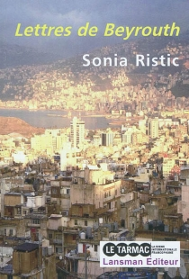 Lettres de Beyrouth : chroniques - Sonia Ristic