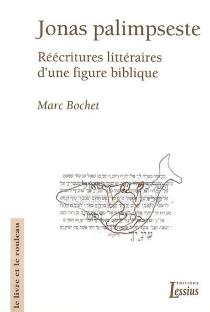 Jonas palimpseste : réécritures littéraires d'une figure biblique - MarcBochet