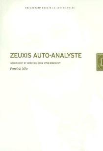 Zeuxis auto-analyste : inconscient et création chez Yves Bonnefoy - PatrickNée