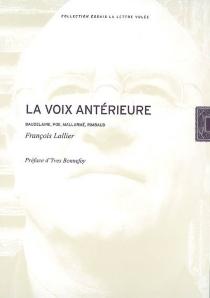 La voix antérieure : Baudelaire, Poe, Mallarmé, Rimbaud - FrançoisLallier