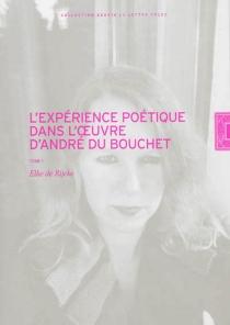 L'expérience poétique dans l'œuvre d'André Du Bouchet - ElkeDe Rijcke