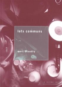 Lots communs : récit - MarcBeaudry