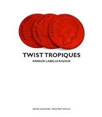 Twist tropiques : recueil hétéroclite - ArnaudLabelle-Rojoux
