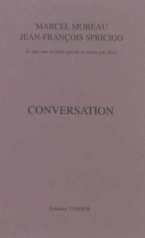 Conversation : je suis une histoire qui ne se laisse pas fixer - MarcelMoreau