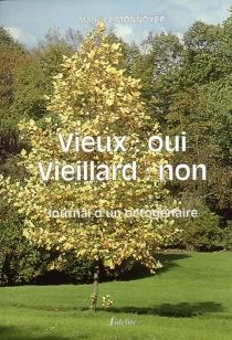 Vieux, oui : vieillard, non : journal d'un octogénaire - MauriceMonnoyer