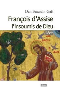 François d'Assise, l'insoumis de Dieu - DanBeaurain-Gaël