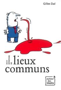 Petit répertoire de lieux communs - GillesDal