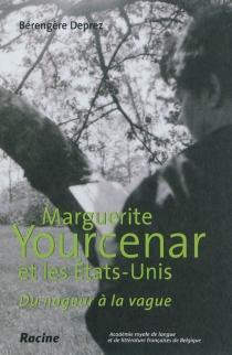 Marguerite Yourcenar et les Etats-Unis : du nageur à la vague - BérengèreDeprez
