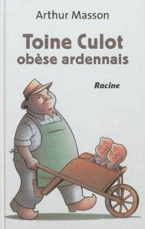 Toine Culot, obèse ardennais - ArthurMasson