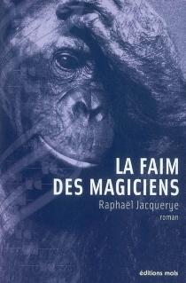 La faim des magiciens - RaphaëlJacquerye