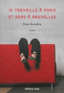Je travaille à Paris et dors à Bruxelles - EliseBussière