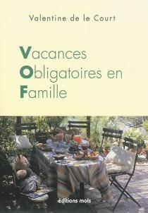 Vacances obligatoires en famille - ValentineDe le Court
