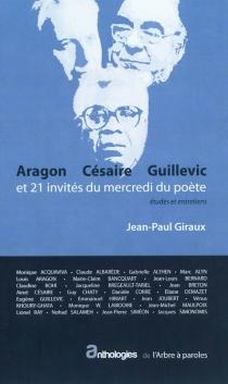 Aragon, Césaire, Guillevic et 21 invités du mercredi du poète : études et entretiens - Jean-PaulGiraux