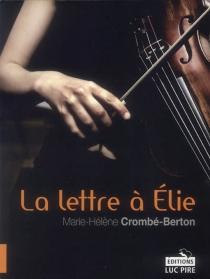 La lettre à Elie - Marie-HélèneCrombé-Berton