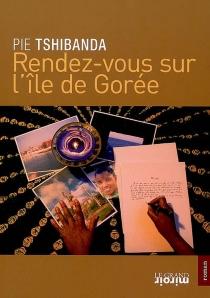 Rendez-vous sur l'île de Gorée - Tshibanda Wamuela Bujitu