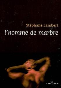 L'homme de marbre - StéphaneLambert