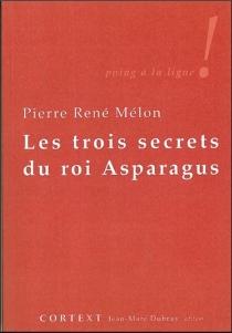 Les trois secrets du roi Asparagus - Pierre RenéMélon