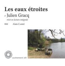 Les eaux étroites : récit en lecture intégrale - JulienGracq