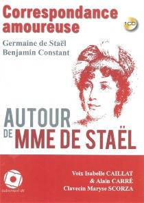 Correspondance amoureuse autour de Mme de Staël - BenjaminConstant