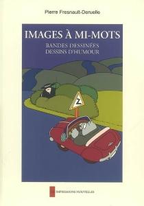 Images à mi-mots : bandes dessinées, dessins d'humour - PierreFresnault-Deruelle