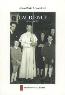 L'audience : roman familial - Jean-MarieApostolidès