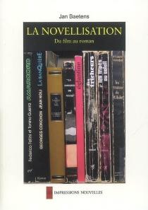 La novellisation, du film au roman : lectures et analyses d'un genre hybride - JanBaetens