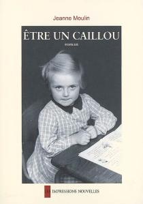 Etre un caillou - JeanneMoulin