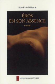Eros en son absence - Sandrine Willems