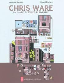 Chris Ware : la bande dessinée réinventée - BenoîtPeeters