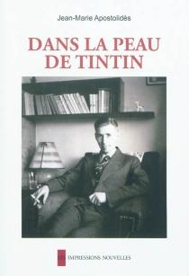 Dans la peau de Tintin - Jean-MarieApostolidès